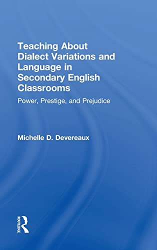 9780415818452: Teaching About Dialect Variations and Language in Secondary English Classrooms: Power, Prestige, and Prejudice