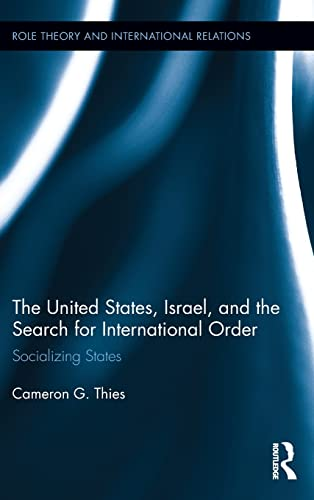9780415818476: The United States, Israel, and the Search for International Order: Socializing States (Role Theory and International Relations)