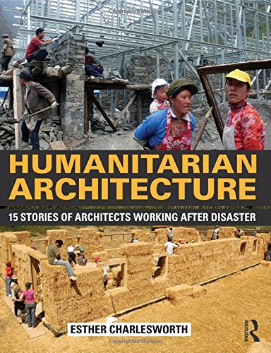 9780415818667: Humanitarian Architecture: 15 stories of architects working after disaster