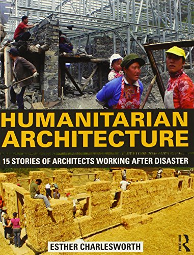 9780415818674: Humanitarian Architecture: 15 stories of architects working after disaster