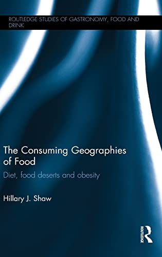 9780415818704: The Consuming Geographies of Food: Diet, Food Deserts and Obesity (Routledge Studies of Gastronomy, Food and Drink)