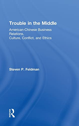 9780415818773: Trouble in the Middle: American-Chinese Business Relations, Culture, Conflict, and Ethics