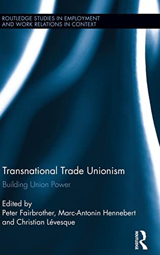9780415818803: Transnational Trade Unionism: Building Union Power (Routledge Studies in Employment and Work Relations in Context)