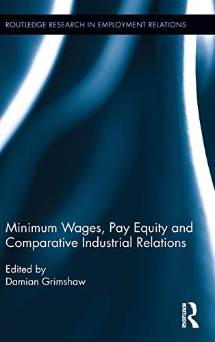 9780415818810: Minimum Wages, Pay Equity, and Comparative Industrial Relations (Routledge Research in Employment Relations)