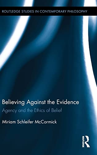 9780415818841: Believing Against the Evidence: Agency and the Ethics of Belief (Routledge Studies in Contemporary Philosophy)