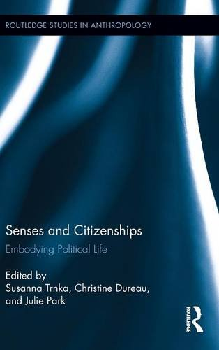 9780415819336: Senses and Citizenships: Embodying Political Life (Routledge Studies in Anthropology)