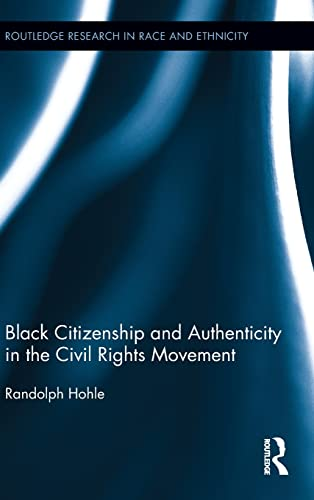 Black Citizenship and Authenticity in the Civil Rights Movement (Routledge Research in Race and ...