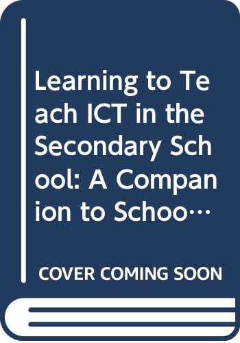 9780415819497: Learning to Teach ICT in the Secondary School: A Companion to School Experience (Learning to Teach Subjects in the Secondary School Series)
