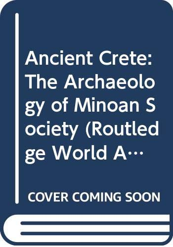 9780415820417: Ancient Crete: The Archaeology of Minoan Society (Routledge World Archaeology)