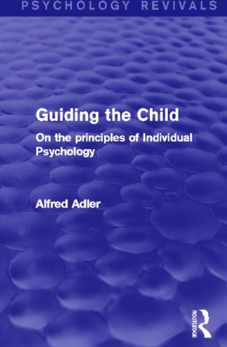 Guiding the Child (Psychology Revivals): On the Principles of Individual Psychology: ADLER, ALFRED