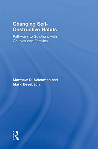 Changing Self-Destructive Habits: Pathways to Solutions with Couples and Families: Selekman, ...