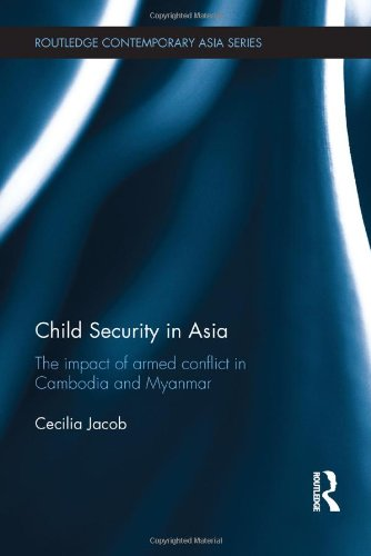 9780415820899: Child Security in Asia: The Impact of Armed Conflict in Cambodia and Myanmar (Routledge Contemporary Asia Series)