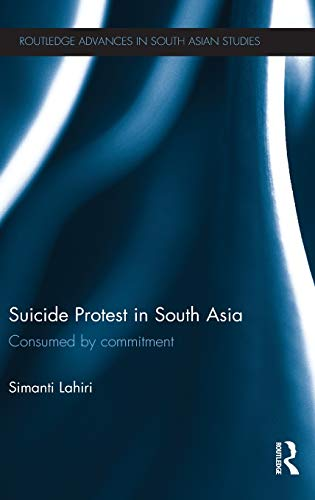 9780415820998: Suicide Protest in South Asia: Consumed by Commitment (Routledge Advances in South Asian Studies)