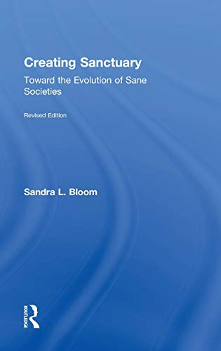 9780415821087: Creating Sanctuary: Toward the Evolution of Sane Societies, Revised Edition