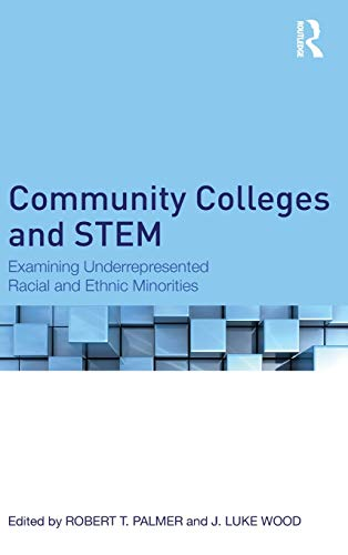 Community Colleges and Stem: Examining Underrepresented Racial and Ethnic Minorities: Palmer, ...