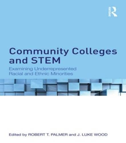 9780415821117: Community Colleges and STEM: Examining Underrepresented Racial and Ethnic Minorities