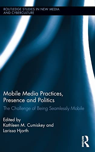 9780415821278: Mobile Media Practices, Presence and Politics: The Challenge of Being Seamlessly Mobile (Routledge Studies in New Media and Cyberculture)