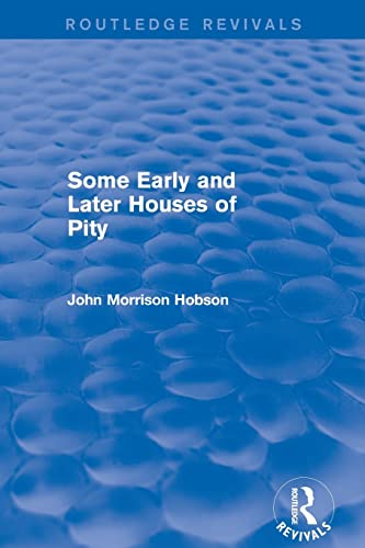 Some Early and Later Houses of Pity (Routledge Revivals): Hobson, John Morrison