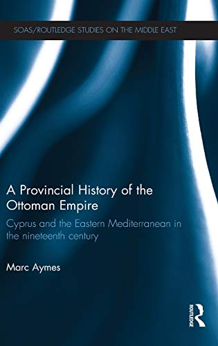 9780415821773: A Provincial History of the Ottoman Empire: Cyprus and the Eastern Mediterranean in the Nineteenth Century (SOAS/Routledge Studies on the Middle East)