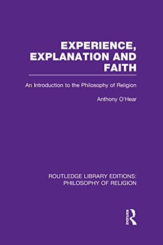 Experience, Explanation and Faith: An Introduction to the Philosophy of Religion: Anthony O'Hear