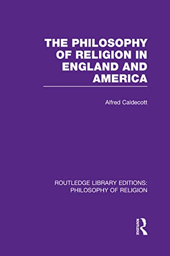 The Philosophy of Religion in England and: Caldecott, Alfred