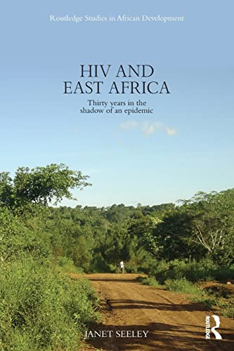 9780415822510: HIV and East Africa: Thirty Years in the Shadow of an Epidemic (Routledge Explorations in Development Studies)