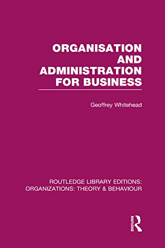 Routledge Library Editions: Organizations (31 vols): Organisation and Administration for Business (...
