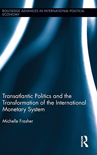 9780415822725: Transatlantic Politics and the Transformation of the International Monetary System (Routledge Advances in International Political Economy)