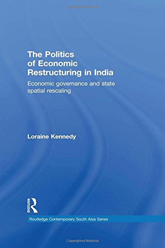 The Politics of Economic Restructuring in India: Economic Governance and State Spatial Rescaling (...