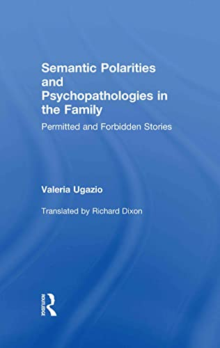 9780415823067: Semantic Polarities and Psychopathologies in the Family: Permitted and Forbidden Stories