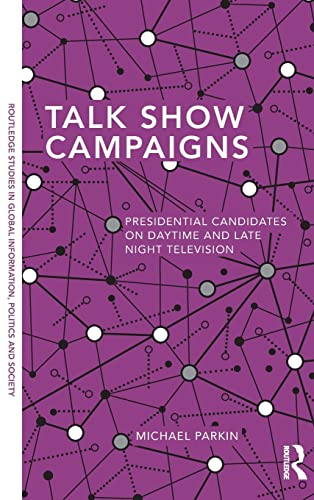 9780415823364: Talk Show Campaigns: Presidential Candidates on Daytime and Late Night Television (Routledge Studies in Global Information, Politics and Society)