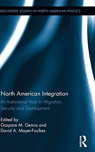 9780415823531: North American Integration: An Institutional Void in Migration, Security and Development (Routledge Studies in North American Politics)
