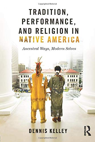 9780415823630: Tradition, Performance, and Religion in Native America: Ancestral Ways, Modern Selves