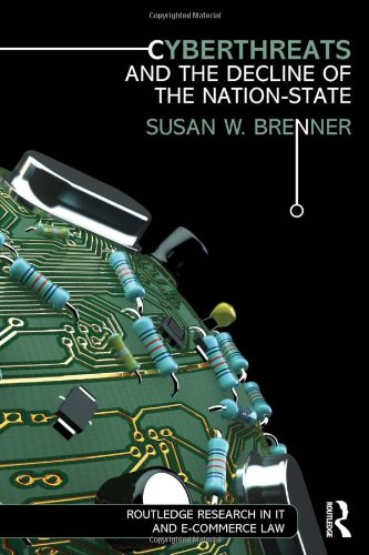 9780415823760: Cyberthreats and the Decline of the Nation-State (Routledge Research in Information Technology and E-Commerce Law)