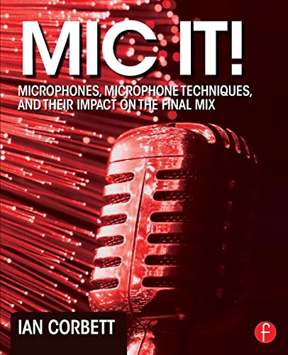 9780415823777: Mic It!: Microphones, Microphone Techniques, and Their Impact on the Final Mix