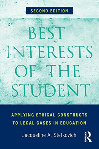 Best Interests of the Student: Applying Ethical Constructs to Legal Cases in Education: Stefkovich,...