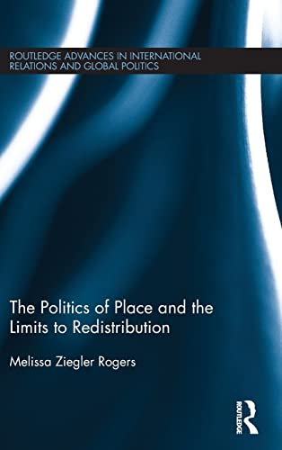 9780415824323: The Politics of Place and the Limits of Redistribution (Routledge Advances in International Relations and Global Politics)