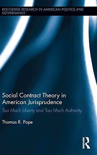 9780415824347: Social Contract Theory in American Jurisprudence: Too Much Liberty and Too Much Authority (Routledge Research in American Politics and Governance)