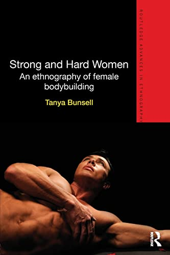 9780415824378: Strong and Hard Women: An ethnography of female bodybuilding (Routledge Advances in Ethnography)