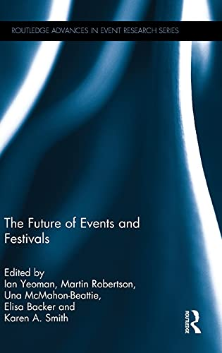 The Future of Events & Festivals (Routledge Advances in Event Research Series): Routledge