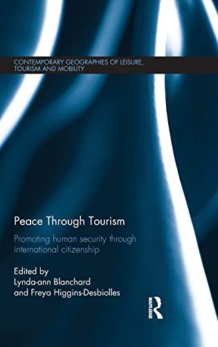 9780415824637: Peace through Tourism: Promoting Human Security Through International Citizenship (Contemporary Geographies of Leisure, Tourism and Mobility)