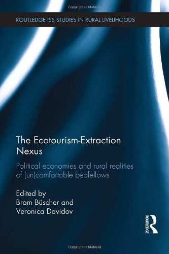 9780415824897: The Ecotourism-Extraction Nexus: Political Economies and Rural Realities of (un)Comfortable Bedfellows (Routledge ISS Studies in Rural Livelihoods)