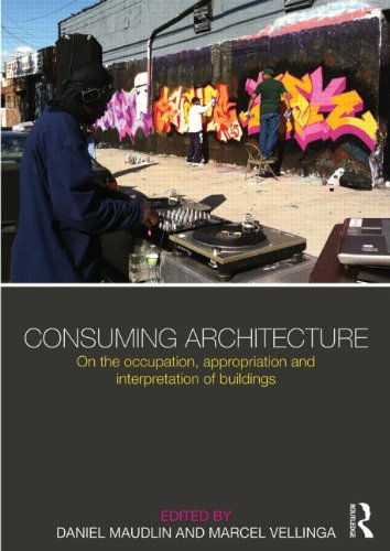 9780415825009: Consuming Architecture: On the occupation, appropriation and interpretation of buildings