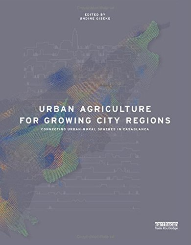 9780415825016: Urban Agriculture for Growing City Regions: Connecting Urban-Rural Spheres in Casablanca