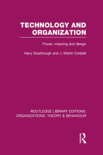 Routledge Library Editions: Organizations: Technology and Organization (RLE: Organizations): Power,...