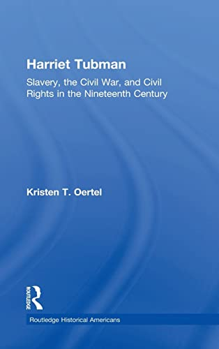 Harriet Tubman: Slavery, the Civil War, and Civil Rights in the 19th Century (Routledge Historical ...