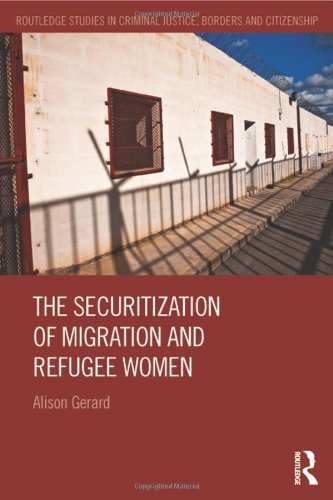 9780415826310: The Securitization of Migration and Refugee Women (Routledge Studies in Criminal Justice, Borders and Citizenship)