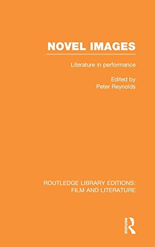 Routledge Library Editions: Film and Literature: Novel Images: Literature in Performance
