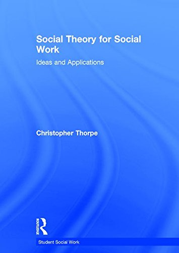 9780415826396: Social Theory for Social Work: Ideas and Applications (Student Social Work)