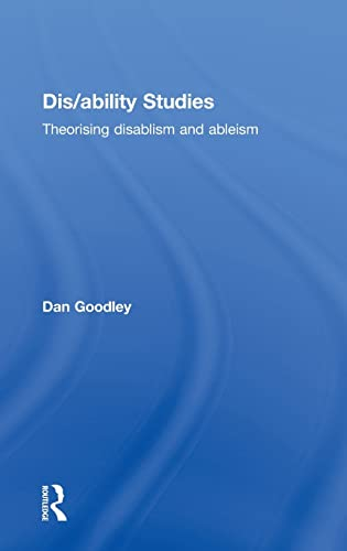 Dis/ability Studies: Theorising disablism and ableism: Goodley, Dan